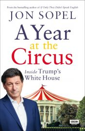 Jon Sopel: A Year at the Circus, Inside Trump's White House SOLD OUT