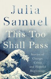 This Too Shall Pass: Stories of Change, Crisis and New Beginnings with Julia Samuel